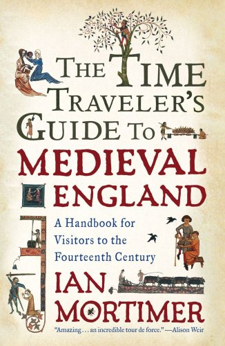The Time Traveler's Guide to Medieval England: A Handbook for Visitors to the Fourteenth Century 9781439112892