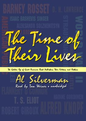 The Time of Their Lives: The Golden Age of Great American Book Publishers, Their Editors and Authors 9781433262609