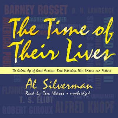 The Time of Their Lives: The Golden Age of Great American Book Publishers, Their Editors, and Authors 9781433262616