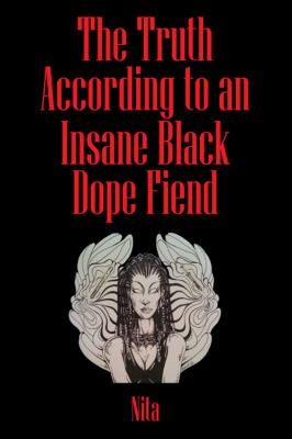 The Truth According to an Insane Black Dopefiend 9781432752125