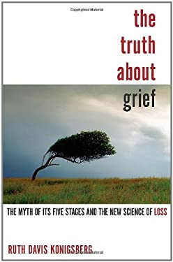 The Truth about Grief: The Myth of Its Five Stages and the New Science of Loss 9781439148334