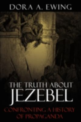 The Truth about Jezebel: Confronting a History of Propaganda 9781438919041