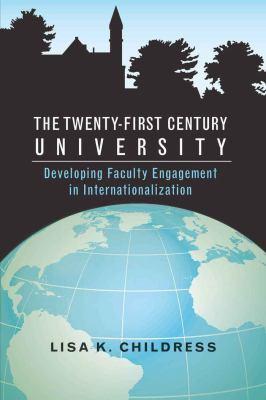 The Twenty-First Century University: Developing Faculty Engagement in Internationalization 9781433106590