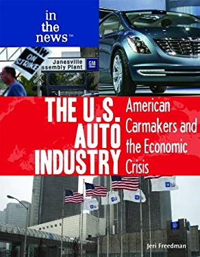 The U.S. Auto Industry: American Carmakers and the Economic Crisis 9781435894488