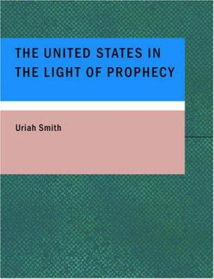The United States in the Light of Prophecy 9781434626882