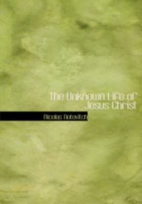 The Unknown Life of Jesus Christ 9781434695604