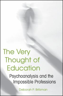 The Very Thought of Education: Psychoanalysis and the Impossible Professions 9781438426457
