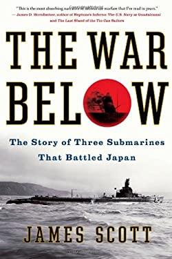 The War Below: The Story of Three Submarines That Battled Japan 9781439176832