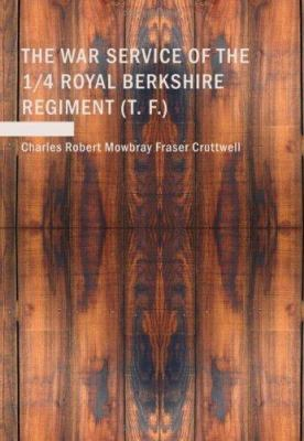 The War Service of the 1/4 Royal Berkshire Regiment (T. F.) 9781434654908