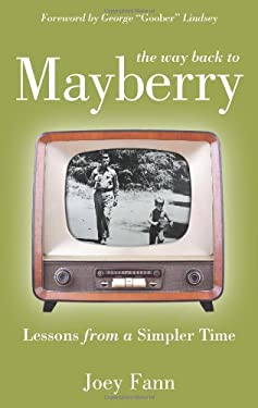 The way back to Mayberry: Lessons from a Simpler Time 9781433670466