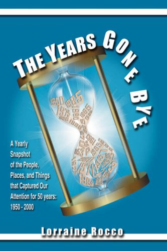 The Years Gone Bye: A Yearly Snapshot of the People, Places, and Things That Captured Our Attention for 50 Years 9781434391780