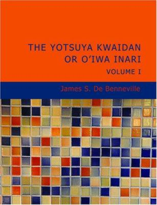 The Yotsuya Kwaidan or O'Iwa Inari Volume 1 9781434645203