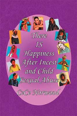 There Is Happiness After Incest and Child Sexual Abuse 9781436350013