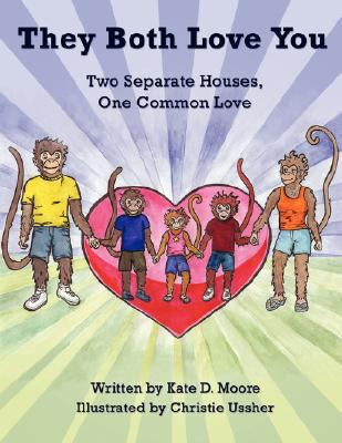 They Both Love You: Two Separate Houses, One Common Love 9781434376640