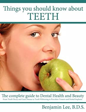 Things You Should Know about Teeth: The Complete Guide to Dental Health and Beauty 9781434312877