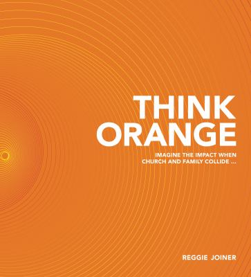 Think Orange: Imagine the Impact When Church and Family Collide... 9781434764836