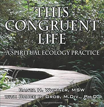 This Congruent Life: A Spiritual Ecology Practice 9781432736927