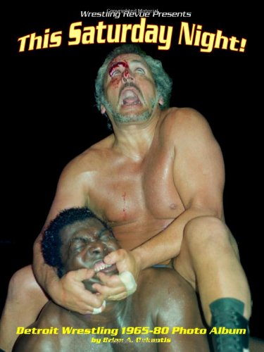 This Saturday Night! Detroit Wrestling 1965-80 Photo Album 9781430305569