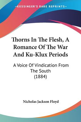 Thorns in the Flesh, a Romance of the War and Ku-Klux Periods: A Voice of Vindication from the South (1884)