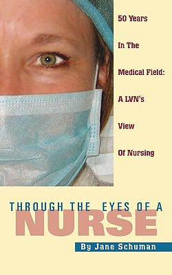Through the Eyes of a Nurse: Fifty Years in Healthcare; A L.V.N.'s View of Nursing 9781432738969
