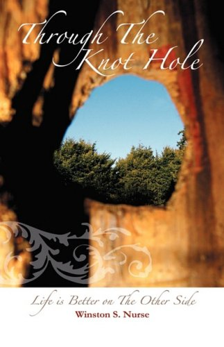 Through the Knot Hole: Life Is Better on the Other Side 9781432721138