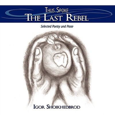 Thus Spoke the Last Rebel: Selected Poetry and Prose 9781438912691