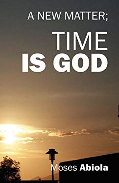Time Is God: A New Matter 9781432758707