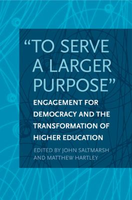 To Serve a Larger Purpose: Engagement for Democracy and the Transformation of Higher Education 9781439905067