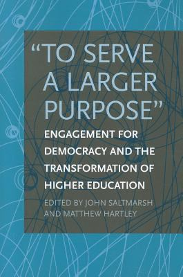 To Serve a Larger Purpose: Engagement for Democracy and the Transformation of Higher Education 9781439905074