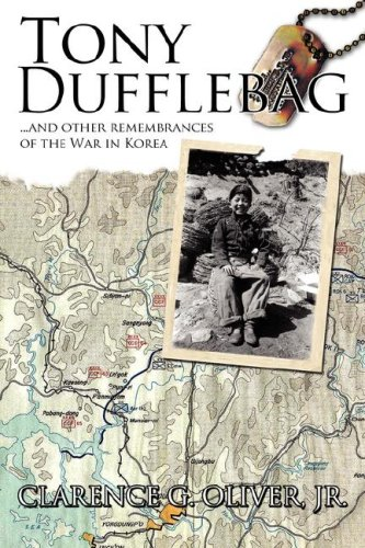 Tony Dufflebag ...and Other Remembrances of the War in Korea: A Soldier's Story 9781434337368