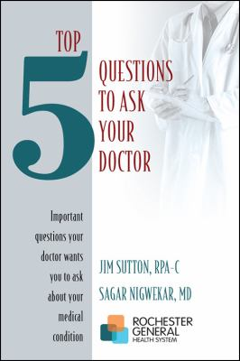 Top 5 Questions to Ask Your Doctor: Important Questions Your Doctor Wants You to Ask about Your Medical Condition 9781432758264