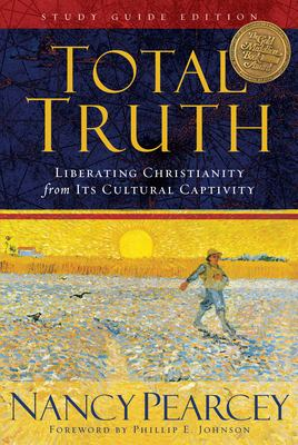 Total Truth: Liberating Christianity from Its Cultural Captivity 9781433502200