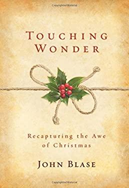 Touching Wonder: Recapturing the Awe of Christmas 9781434764652