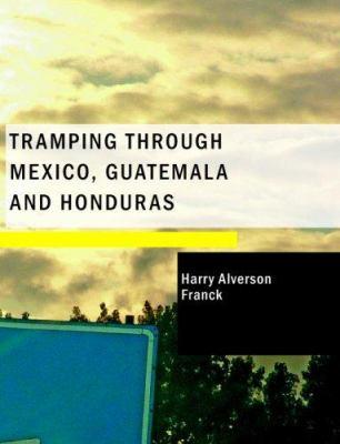 Tramping Through Mexico; Guatemala and Honduras 9781434676238