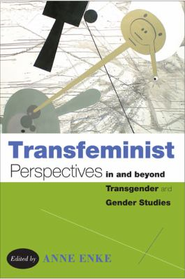 Transfeminist Perspectives in and Beyond Transgender and Gender Studies 9781439907474