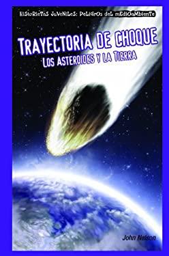 Trayectoria de Choque: Los Asteroides y la Tierra = Collision Course 9781435884779