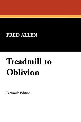 Treadmill to Oblivion 9781434454126