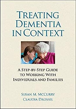 Treating Dementia in Context: A Step-By-Step Guide to Working with Individuals and Families 9781433809361