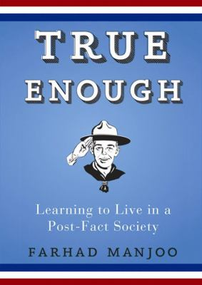 True Enough: Learning to Live in a Post-Fact Society 9781433253591
