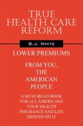 True Health Care Reform - White, B. J.