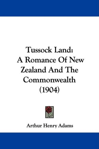 Tussock Land: A Romance of New Zealand and the Commonwealth (1904)