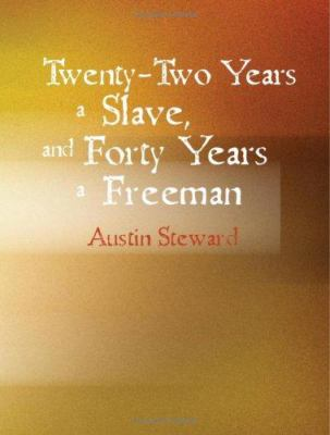 Twenty-Two Years a Slave and Forty Years a Freeman 9781434622563
