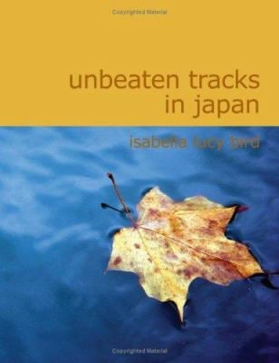 Unbeaten Tracks in Japan 9781434618955