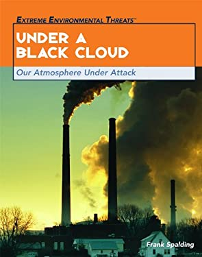 Under a Black Cloud: Our Atmosphere Under Attack 9781435850217