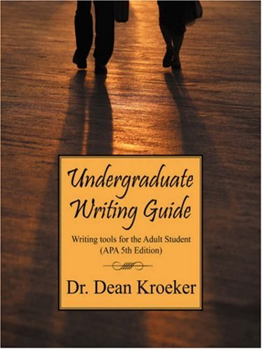 Undergraduate Writing Guide: Writing Tools for the Adult Student (APA 5th Edition) 9781432705190