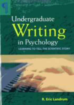 Undergraduate Writing in Psychology: Learning to Tell the Scientific Story 9781433803321
