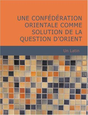 Une Conf D Ration Orientale Comme Solution de La Question D'Orient