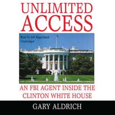 Unlimited Access: An FBI Agent Inside the Clinton White House 9781433295393