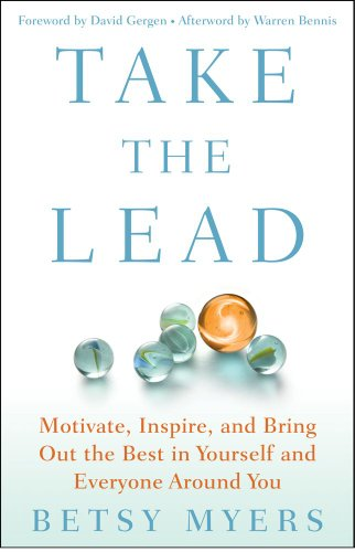 Take the Lead: Motivate, Inspire, and Bring Out the Best in Yourself and Everyone Around You 9781439160671