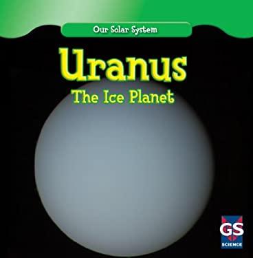 Uranus: The Ice Planet 9781433938429
